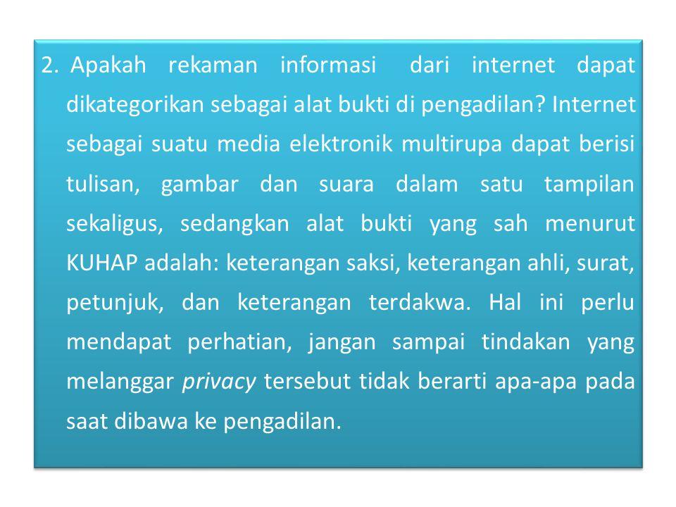 2. Apakah rekaman informasi dari internet dapat dikategorikan sebagai alat bukti di pengadilan.