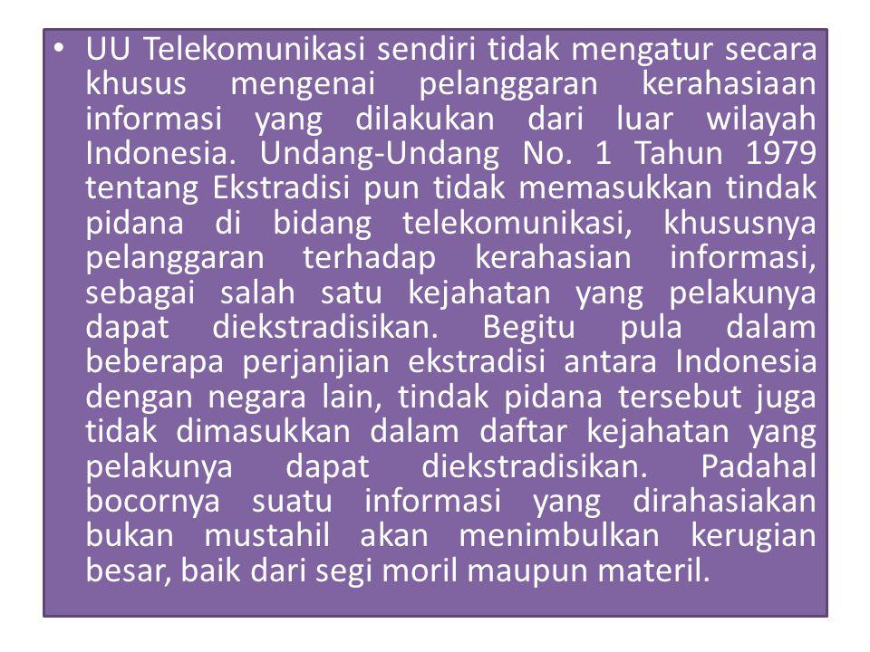 UU Telekomunikasi sendiri tidak mengatur secara khusus mengenai pelanggaran kerahasiaan informasi yang dilakukan dari luar wilayah Indonesia.