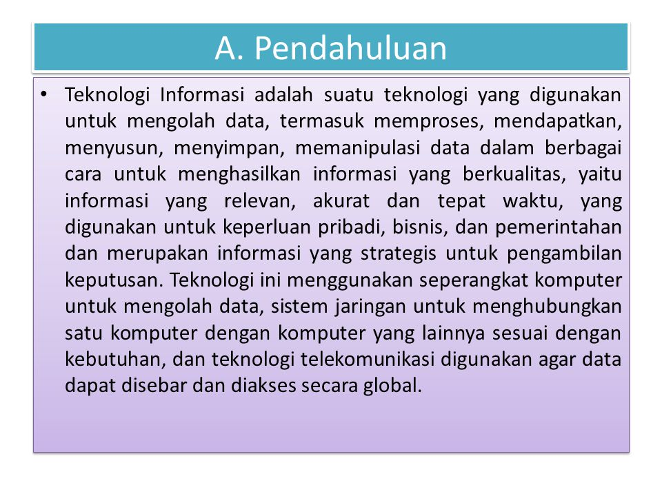 Teknologi informasi (information, communication and technology/ICT) adalah alat bantu untuk meningkatkan aneka kegiatan manusia.