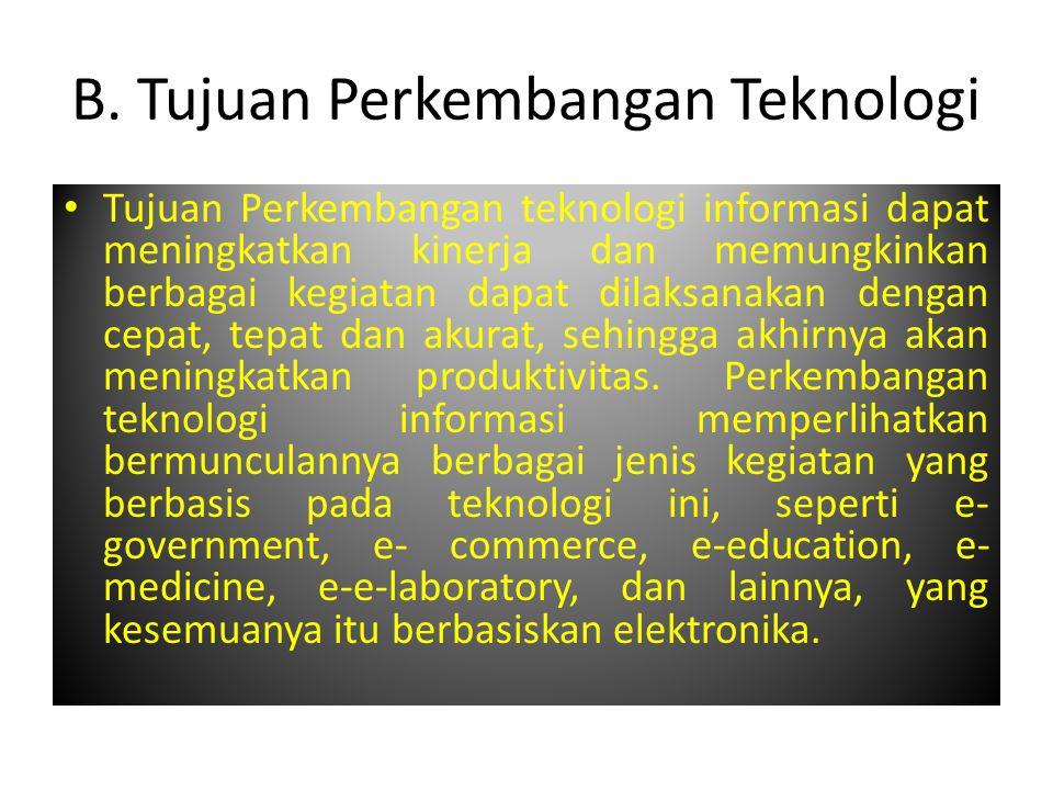 B. Tujuan Perkembangan Teknologi Tujuan Perkembangan teknologi informasi dapat meningkatkan kinerja dan memungkinkan berbagai kegiatan dapat dilaksana