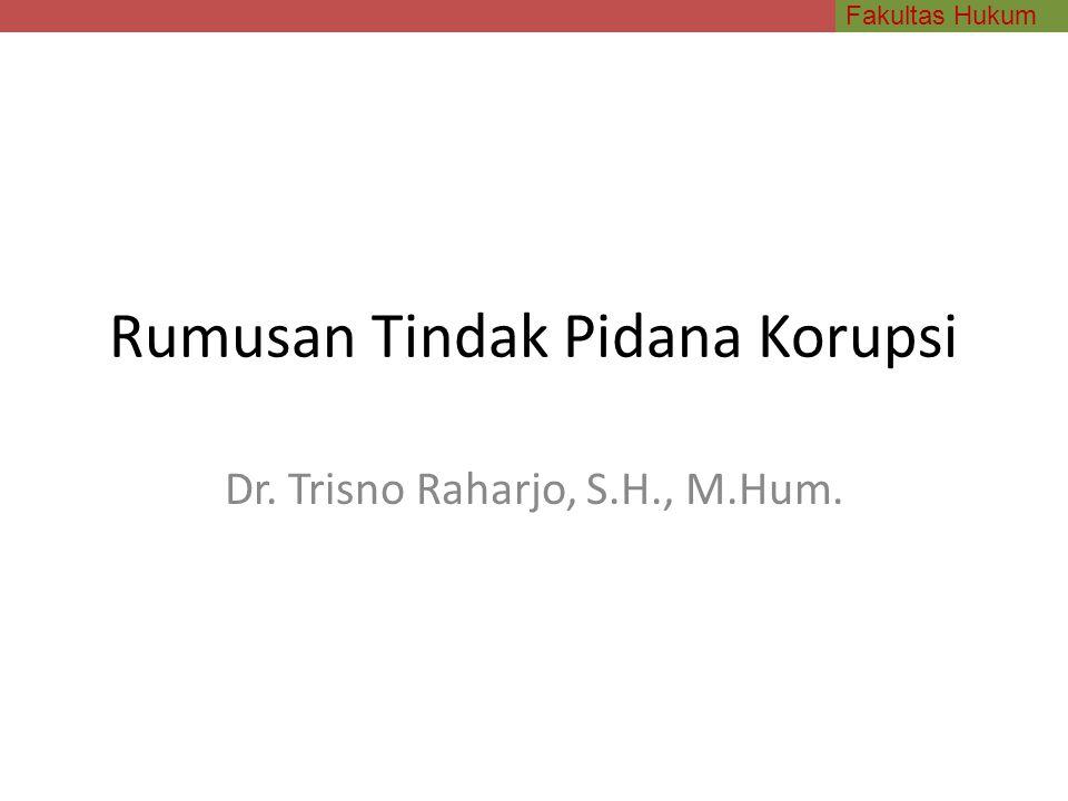 Fakultas Hukum Rumusan Tindak Pidana Korupsi Dr. Trisno Raharjo, S.H., M.Hum.