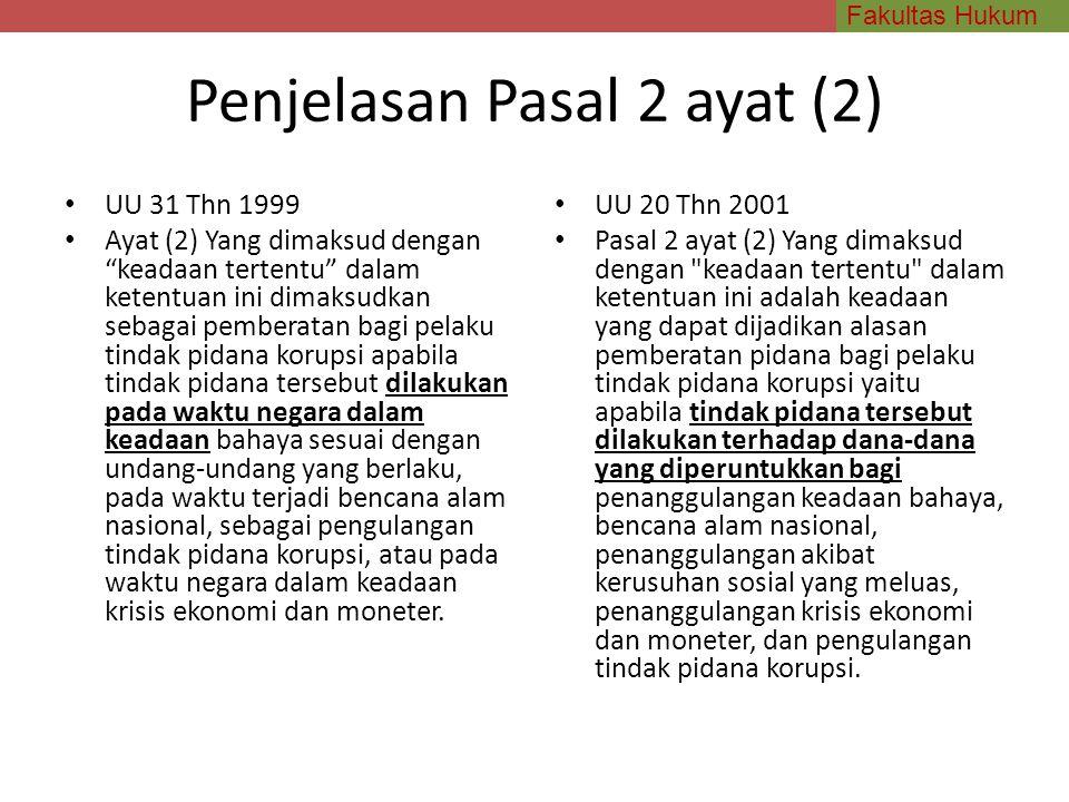 "Fakultas Hukum Penjelasan Pasal 2 ayat (2) UU 31 Thn 1999 Ayat (2) Yang dimaksud dengan ""keadaan tertentu"" dalam ketentuan ini dimaksudkan sebagai pem"