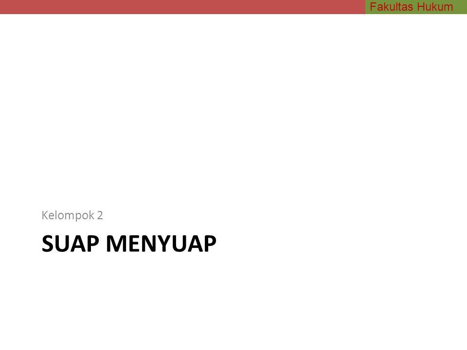 Fakultas Hukum SUAP MENYUAP Kelompok 2