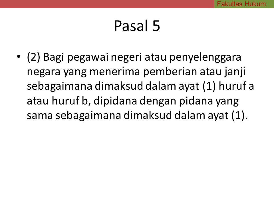 Fakultas Hukum Pasal 5 (2) Bagi pegawai negeri atau penyelenggara negara yang menerima pemberian atau janji sebagaimana dimaksud dalam ayat (1) huruf
