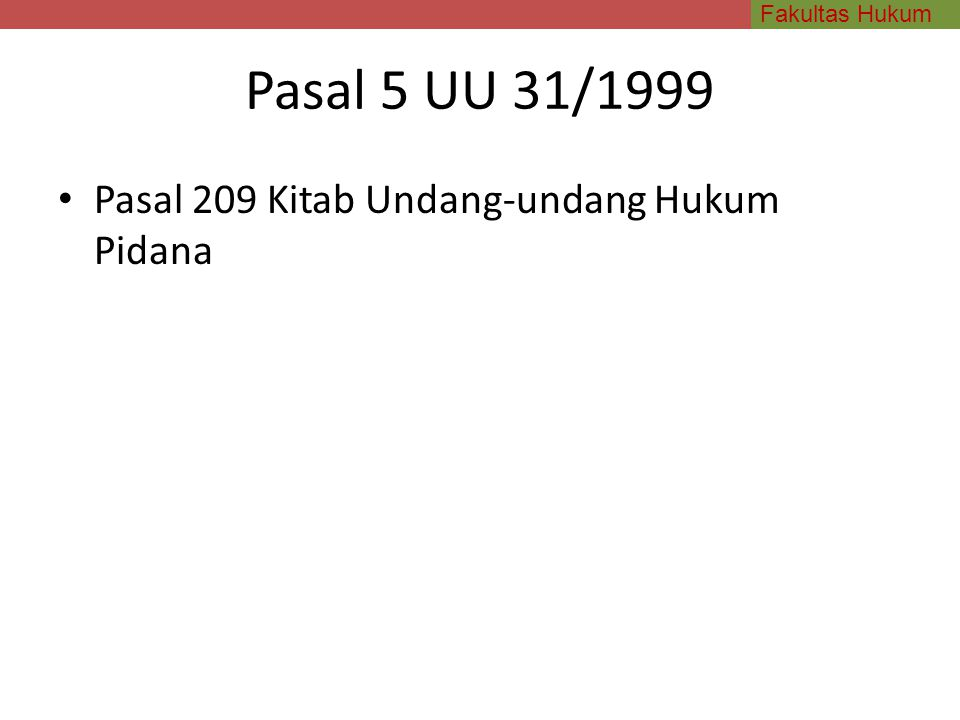 Fakultas Hukum Pasal 5 UU 31/1999 Pasal 209 Kitab Undang-undang Hukum Pidana