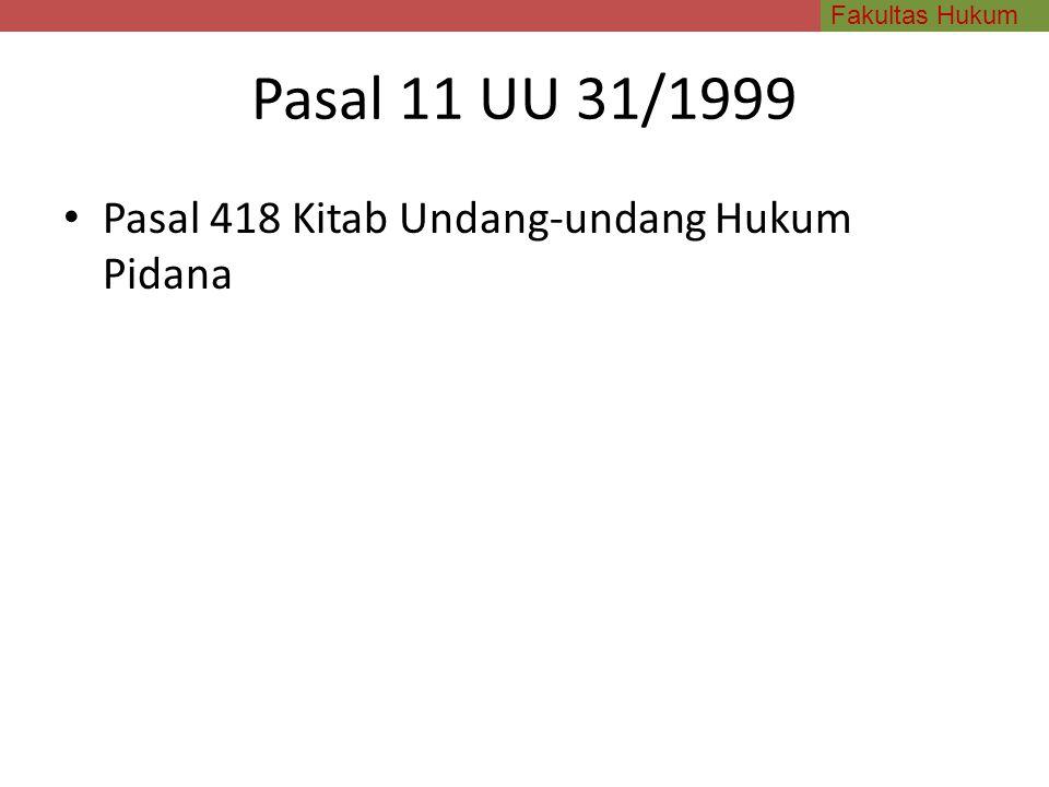 Fakultas Hukum Pasal 11 UU 31/1999 Pasal 418 Kitab Undang-undang Hukum Pidana