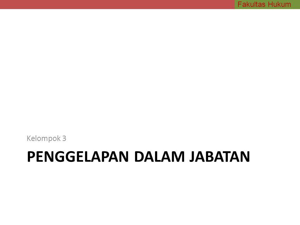 Fakultas Hukum PENGGELAPAN DALAM JABATAN Kelompok 3