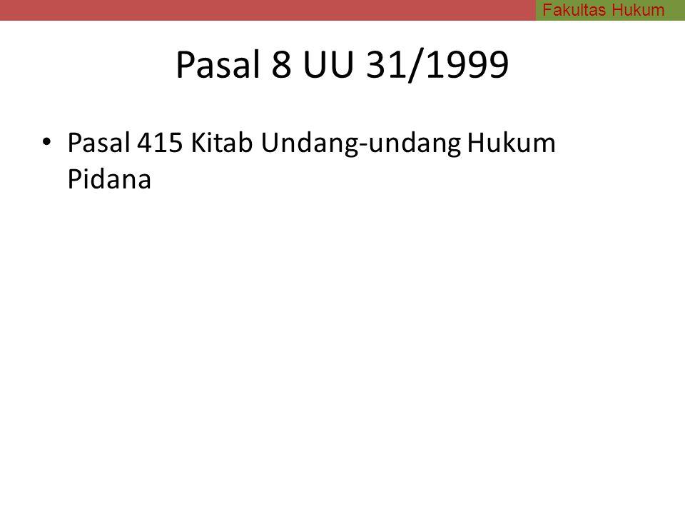 Fakultas Hukum Pasal 8 UU 31/1999 Pasal 415 Kitab Undang-undang Hukum Pidana
