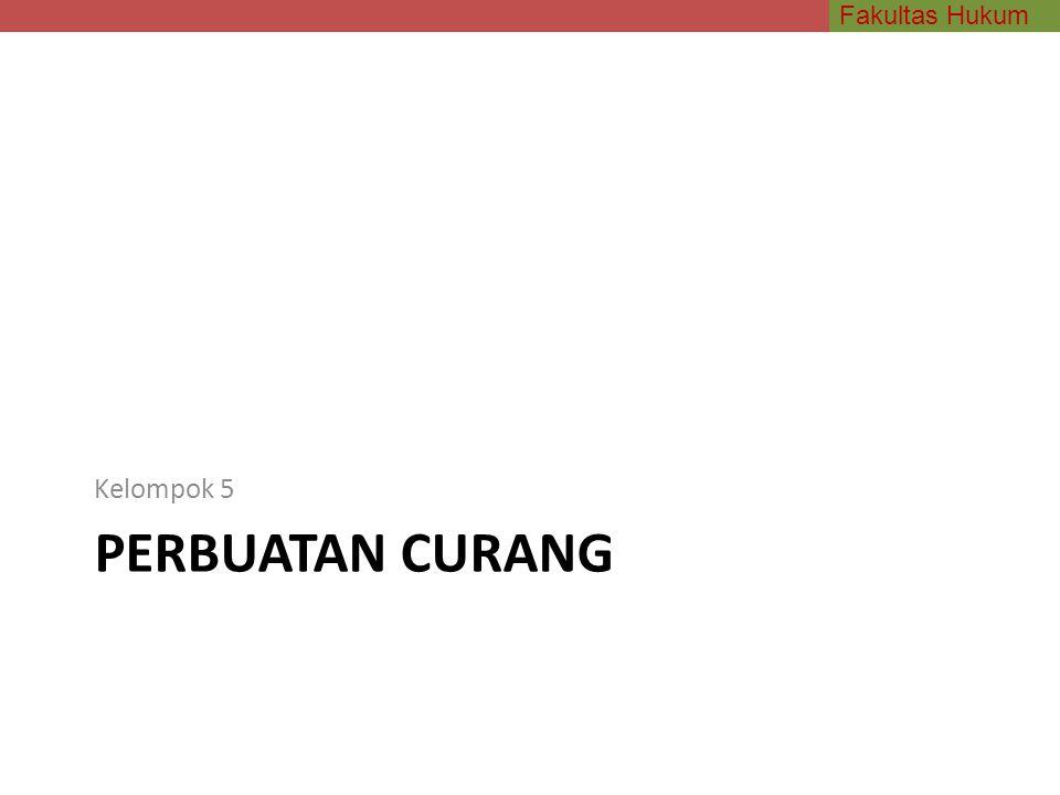 Fakultas Hukum PERBUATAN CURANG Kelompok 5