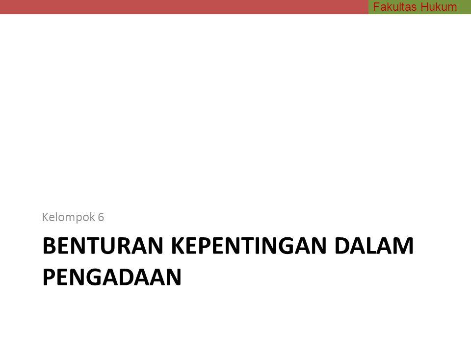 Fakultas Hukum BENTURAN KEPENTINGAN DALAM PENGADAAN Kelompok 6