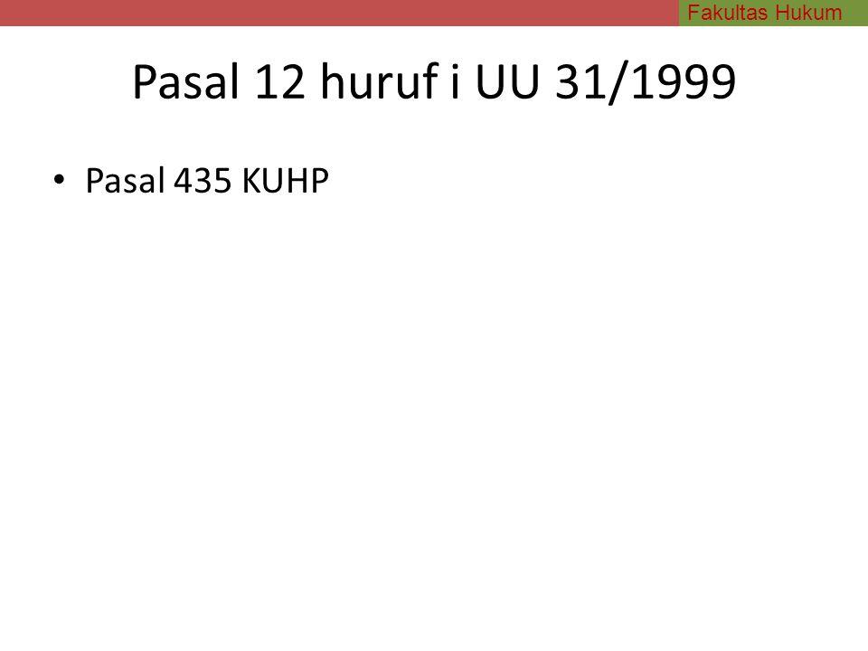 Fakultas Hukum Pasal 12 huruf i UU 31/1999 Pasal 435 KUHP
