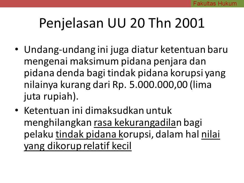 Fakultas Hukum Penjelasan UU 20 Thn 2001 Undang-undang ini juga diatur ketentuan baru mengenai maksimum pidana penjara dan pidana denda bagi tindak pi