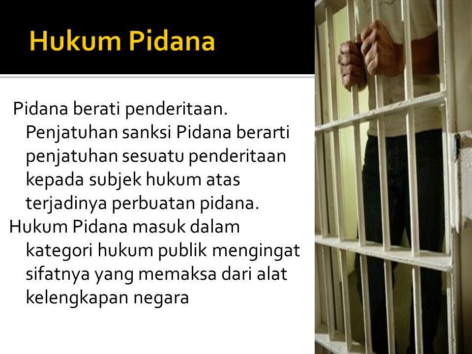 Pidana berati penderitaan. Penjatuhan sanksi Pidana berarti penjatuhan sesuatu penderitaan kepada subjek hukum atas terjadinya perbuatan pidana. Hukum