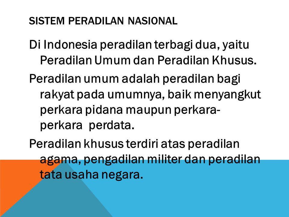 SISTEM PERADILAN NASIONAL Di Indonesia peradilan terbagi dua, yaitu Peradilan Umum dan Peradilan Khusus. Peradilan umum adalah peradilan bagi rakyat p