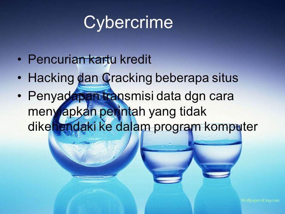 Cybercrime Pencurian kartu kredit Hacking dan Cracking beberapa situs Penyadapan transmisi data dgn cara menyiapkan perintah yang tidak dikehendaki ke dalam program komputer