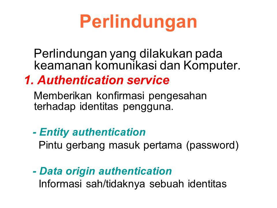 Perlindungan Perlindungan yang dilakukan pada keamanan komunikasi dan Komputer. 1. Authentication service Memberikan konfirmasi pengesahan terhadap id