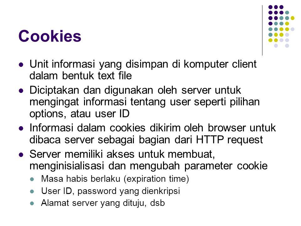 Cookies Unit informasi yang disimpan di komputer client dalam bentuk text file Diciptakan dan digunakan oleh server untuk mengingat informasi tentang