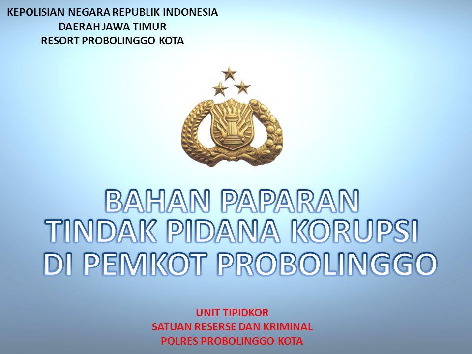 KEPOLISIAN NEGARA REPUBLIK INDONESIA DAERAH JAWA TIMUR RESORT PROBOLINGGO KOTA UNIT TIPIDKOR SATUAN RESERSE DAN KRIMINAL POLRES PROBOLINGGO KOTA