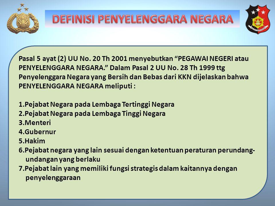 "Pasal 5 ayat (2) UU No. 20 Th 2001 menyebutkan ""PEGAWAI NEGERI atau PENYELENGGARA NEGARA."" Dalam Pasal 2 UU No. 28 Th 1999 ttg Penyelenggara Negara ya"