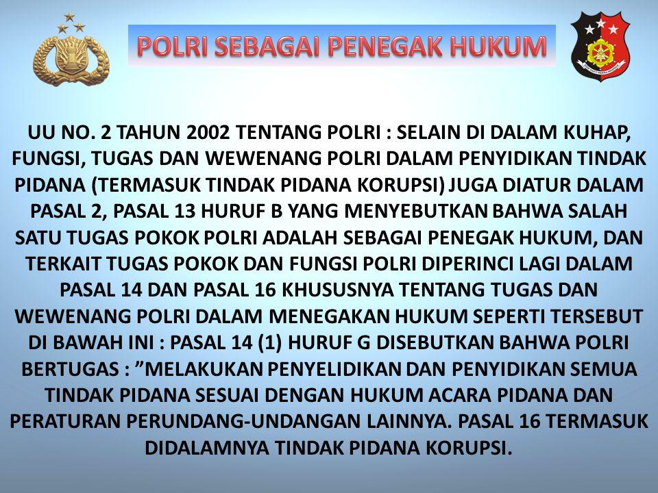 UU NO. 2 TAHUN 2002 TENTANG POLRI : SELAIN DI DALAM KUHAP, FUNGSI, TUGAS DAN WEWENANG POLRI DALAM PENYIDIKAN TINDAK PIDANA (TERMASUK TINDAK PIDANA KOR
