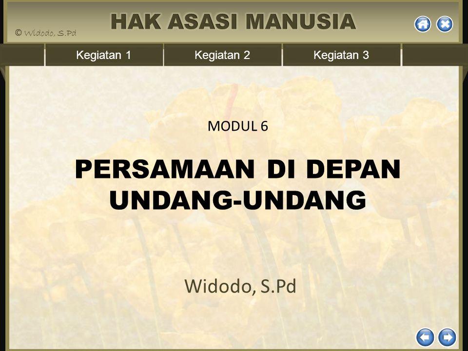 Kegiatan 1Kegiatan 2Kegiatan 3 MODUL 6 PERSAMAAN DI DEPAN UNDANG-UNDANG Widodo, S.Pd
