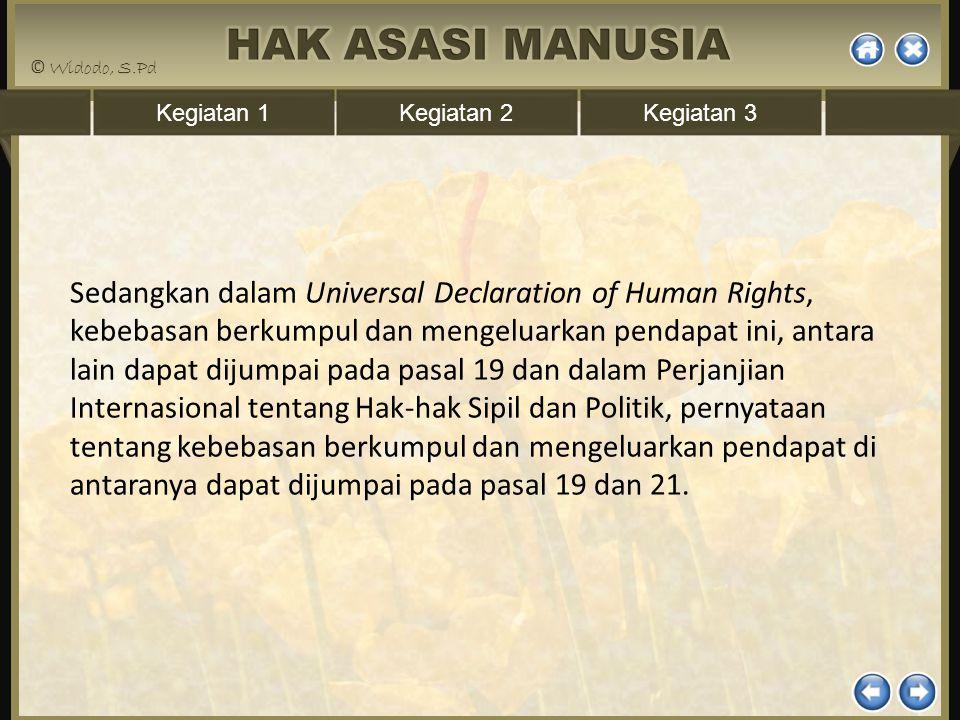 Kegiatan 1Kegiatan 2Kegiatan 3 Sedangkan dalam Universal Declaration of Human Rights, kebebasan berkumpul dan mengeluarkan pendapat ini, antara lain d