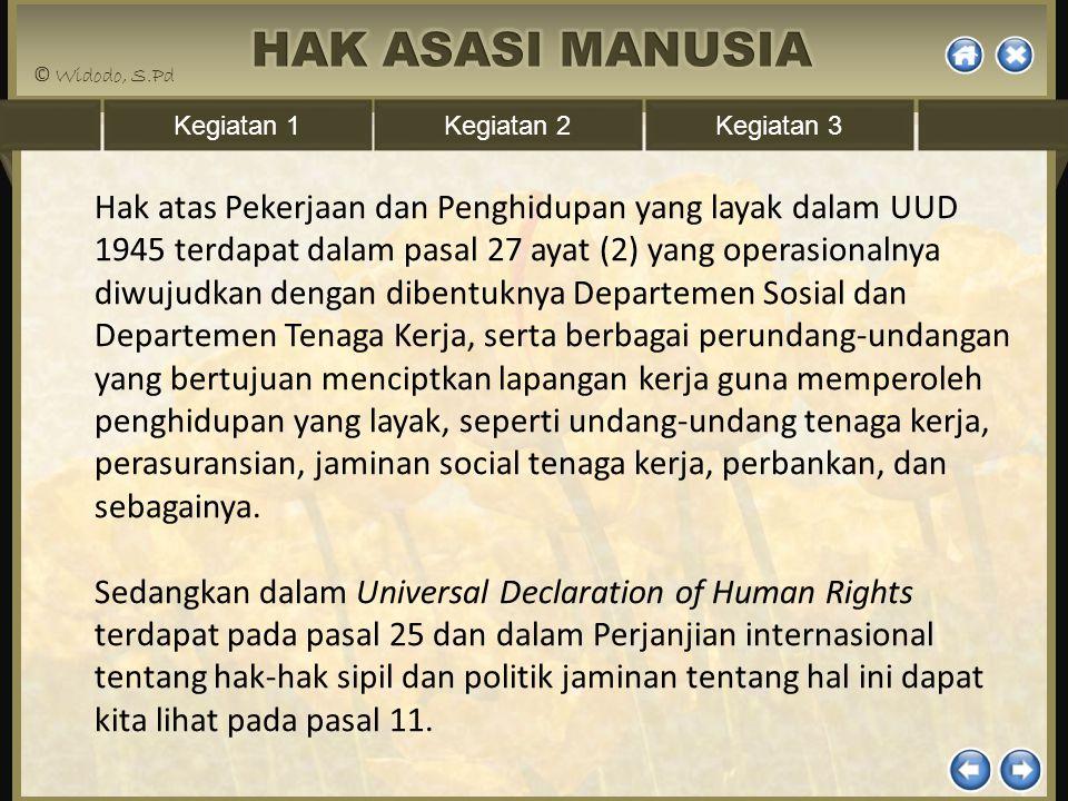 Kegiatan 1Kegiatan 2Kegiatan 3 Hak atas Pekerjaan dan Penghidupan yang layak dalam UUD 1945 terdapat dalam pasal 27 ayat (2) yang operasionalnya diwuj