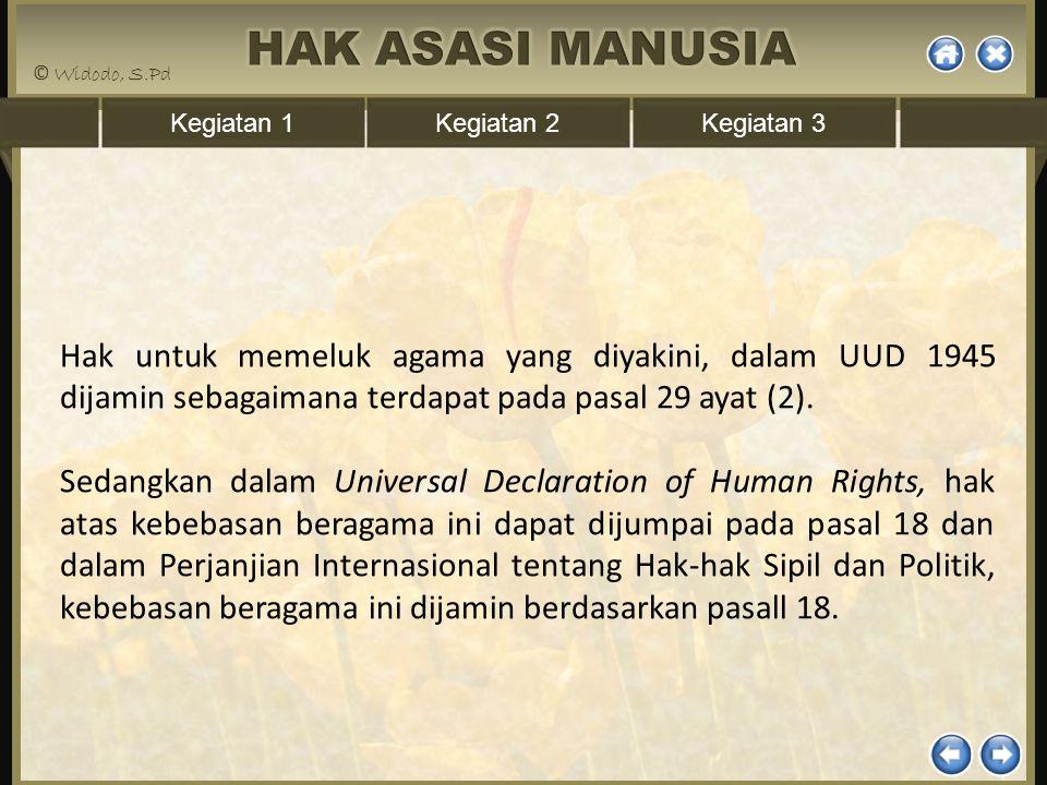 Kegiatan 1Kegiatan 2Kegiatan 3 Hak untuk memeluk agama yang diyakini, dalam UUD 1945 dijamin sebagaimana terdapat pada pasal 29 ayat (2). Sedangkan da