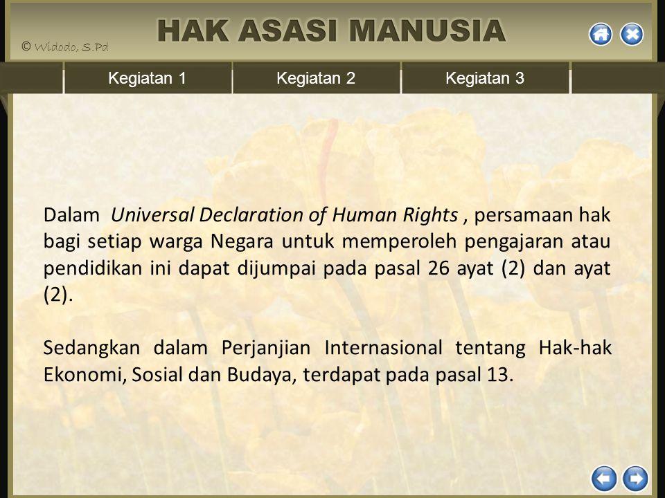 Kegiatan 1Kegiatan 2Kegiatan 3 Dalam Universal Declaration of Human Rights, persamaan hak bagi setiap warga Negara untuk memperoleh pengajaran atau pe