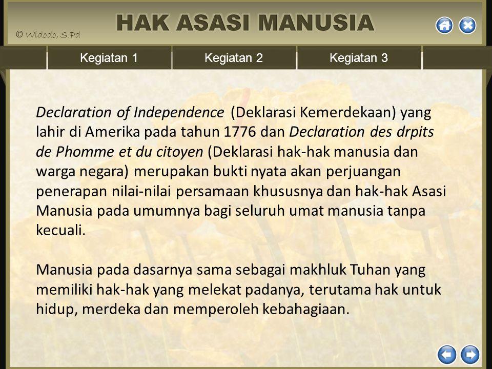 Kegiatan 1Kegiatan 2Kegiatan 3 Declaration of Independence (Deklarasi Kemerdekaan) yang lahir di Amerika pada tahun 1776 dan Declaration des drpits de