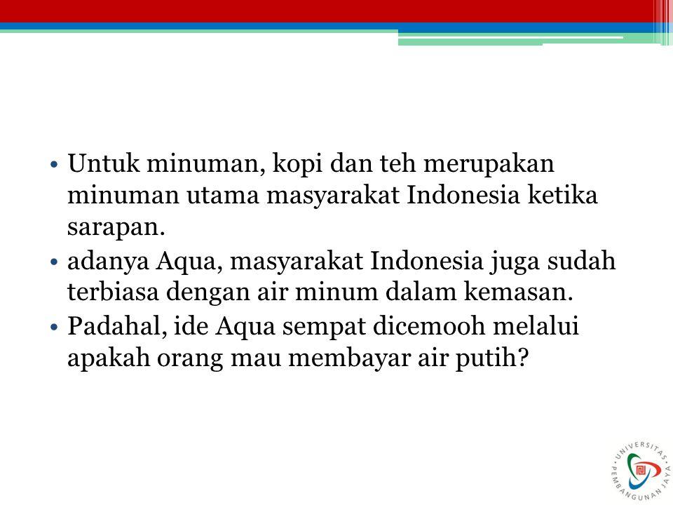 Untuk minuman, kopi dan teh merupakan minuman utama masyarakat Indonesia ketika sarapan. adanya Aqua, masyarakat Indonesia juga sudah terbiasa dengan
