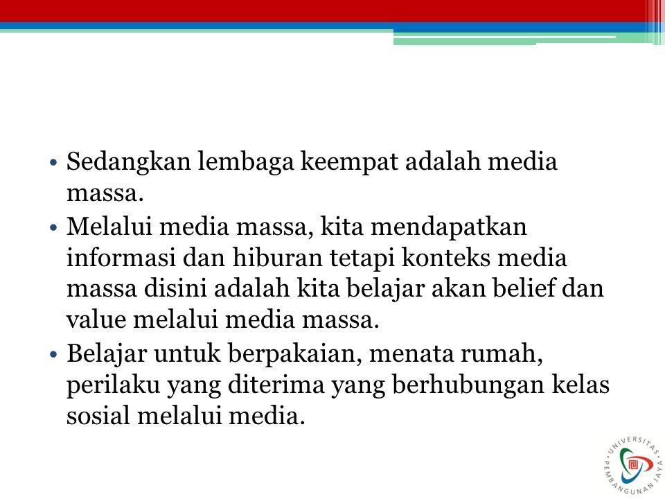 Sedangkan lembaga keempat adalah media massa. Melalui media massa, kita mendapatkan informasi dan hiburan tetapi konteks media massa disini adalah kit