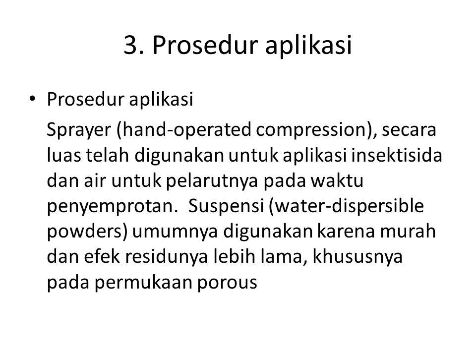 3. Prosedur aplikasi Prosedur aplikasi Sprayer (hand-operated compression), secara luas telah digunakan untuk aplikasi insektisida dan air untuk pelar