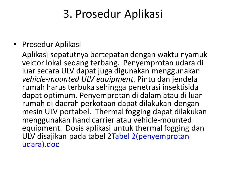 3. Prosedur Aplikasi Prosedur Aplikasi Aplikasi sepatutnya bertepatan dengan waktu nyamuk vektor lokal sedang terbang. Penyemprotan udara di luar seca