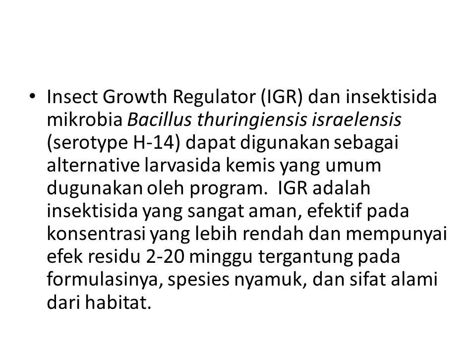 Insect Growth Regulator (IGR) dan insektisida mikrobia Bacillus thuringiensis israelensis (serotype H-14) dapat digunakan sebagai alternative larvasid