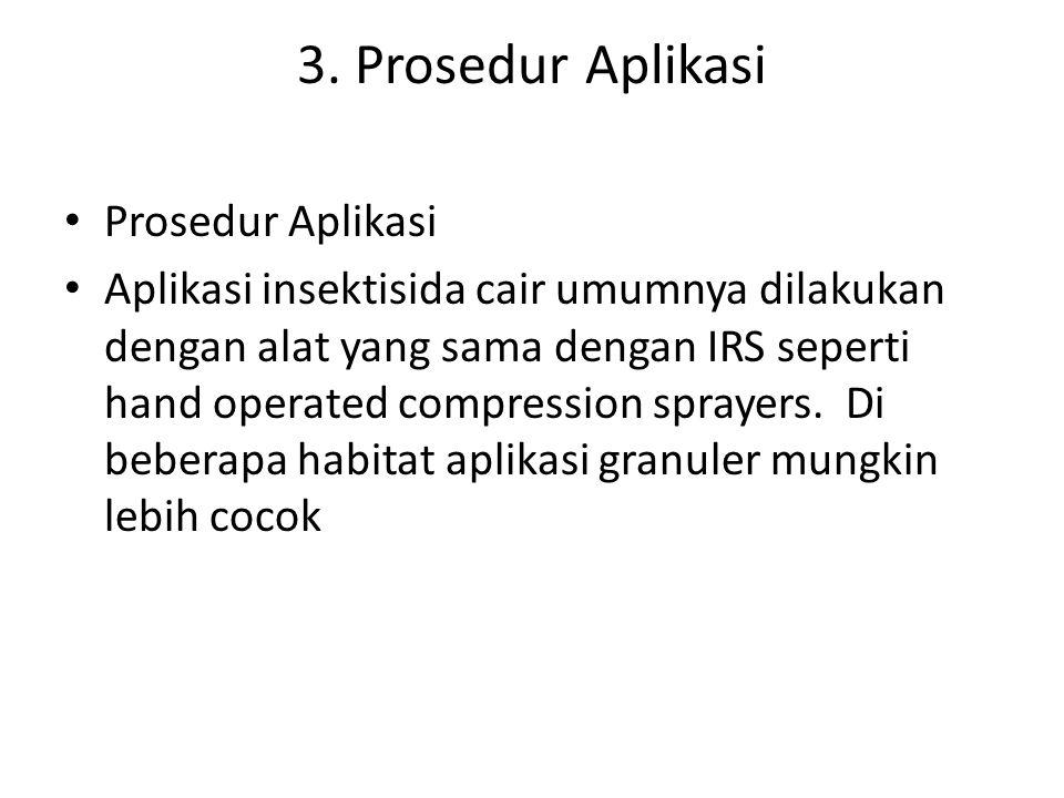 3. Prosedur Aplikasi Prosedur Aplikasi Aplikasi insektisida cair umumnya dilakukan dengan alat yang sama dengan IRS seperti hand operated compression