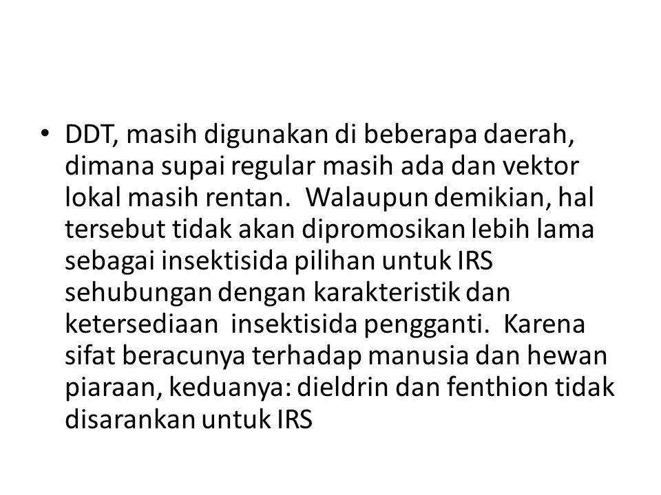 DDT, masih digunakan di beberapa daerah, dimana supai regular masih ada dan vektor lokal masih rentan. Walaupun demikian, hal tersebut tidak akan dipr