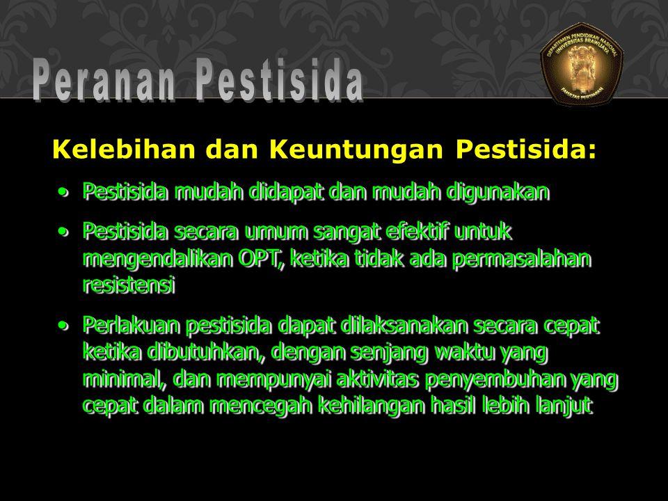 Kelebihan dan Keuntungan Pestisida: Pestisida mudah didapat dan mudah digunakanPestisida mudah didapat dan mudah digunakan Pestisida secara umum sanga