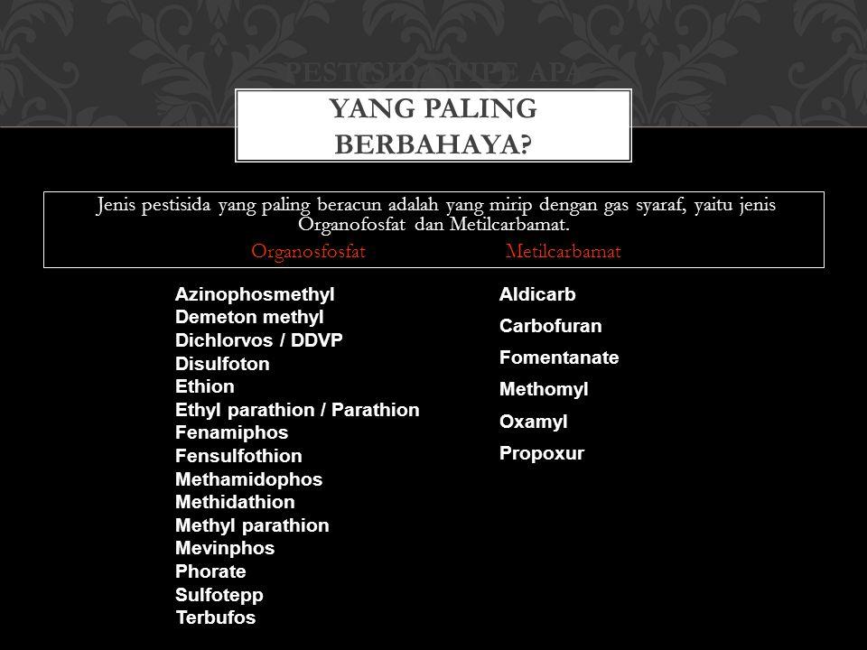 Jenis pestisida yang paling beracun adalah yang mirip dengan gas syaraf, yaitu jenis Organofosfat dan Metilcarbamat. OrganosfosfatMetilcarbamat PESTIS