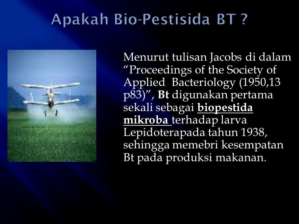 """Menurut tulisan Jacobs di dalam """"Proceedings of the Society of Applied Bacteriology (1950,13 p83)"""", Bt digunakan pertama sekali sebagai biopestida mik"""
