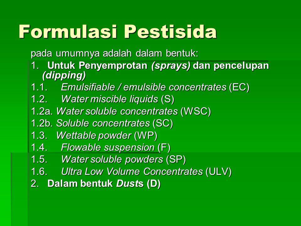 Formulasi Pestisida pada umumnya adalah dalam bentuk: 1.