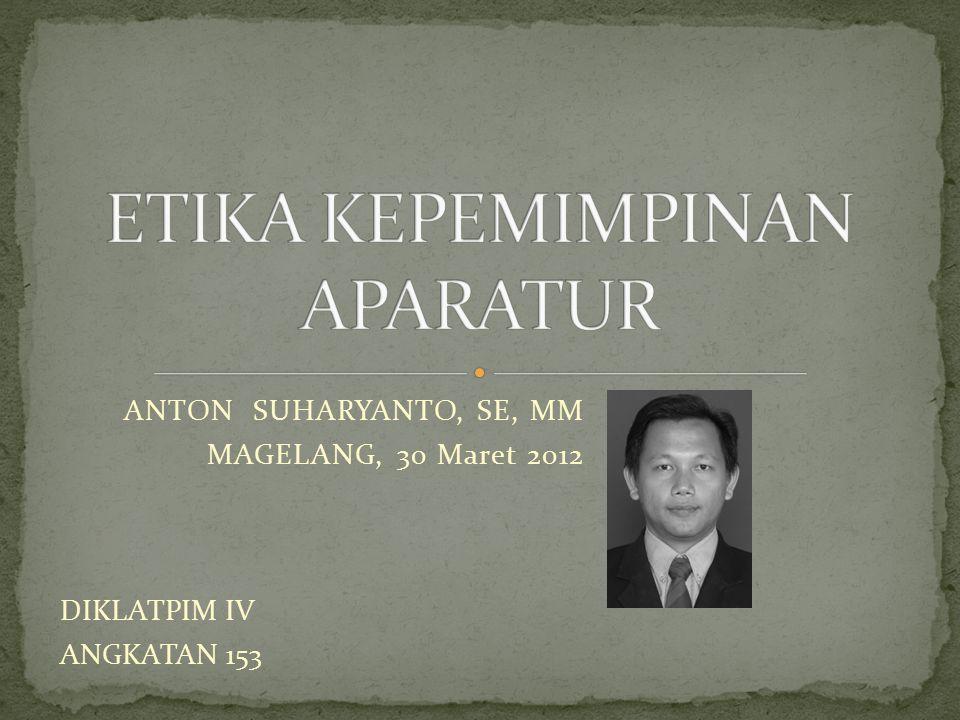 ANTON SUHARYANTO, SE, MM MAGELANG, 30 Maret 2012 DIKLATPIM IV ANGKATAN 153