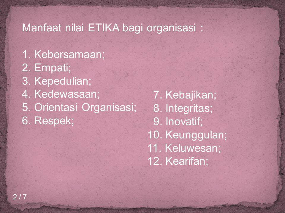 2 / 7 Manfaat nilai ETIKA bagi organisasi : 1. Kebersamaan; 2.