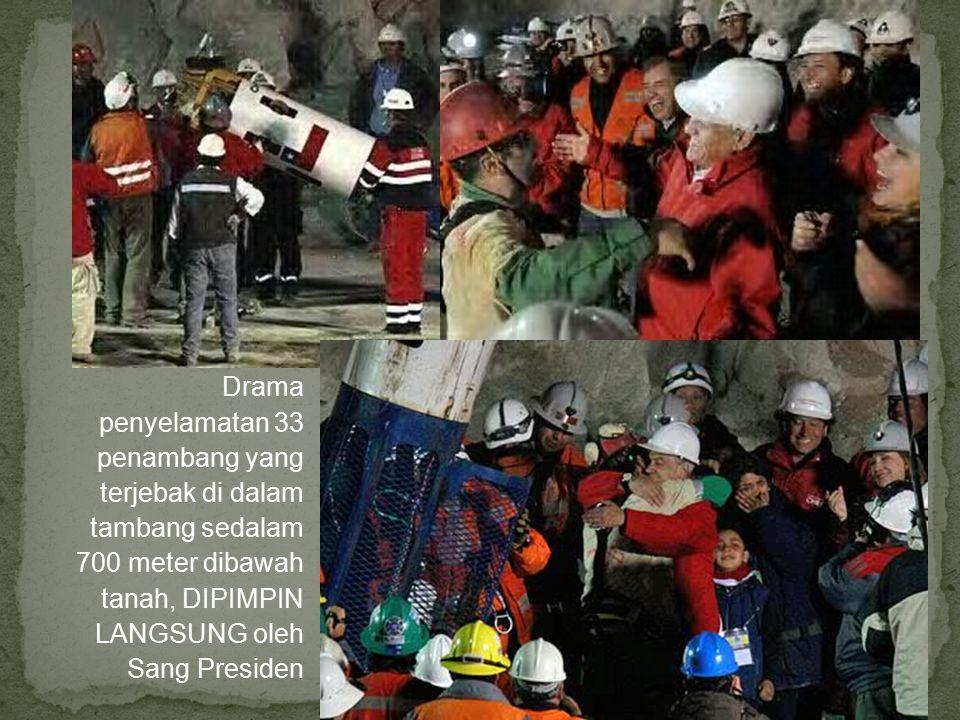 Drama penyelamatan 33 penambang yang terjebak di dalam tambang sedalam 700 meter dibawah tanah, DIPIMPIN LANGSUNG oleh Sang Presiden