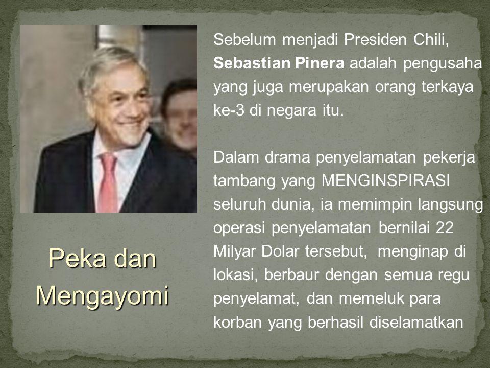 Sebelum menjadi Presiden Chili, Sebastian Pinera adalah pengusaha yang juga merupakan orang terkaya ke-3 di negara itu.