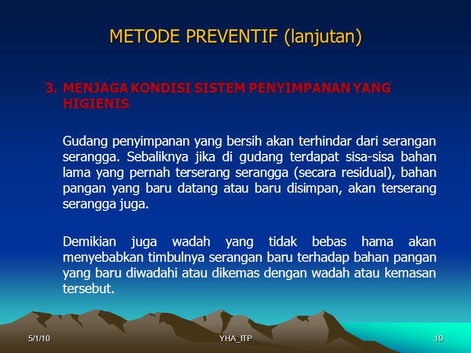 10 METODE PREVENTIF (lanjutan) 3.MENJAGA KONDISI SISTEM PENYIMPANAN YANG HIGIENIS Gudang penyimpanan yang bersih akan terhindar dari serangan serangga.