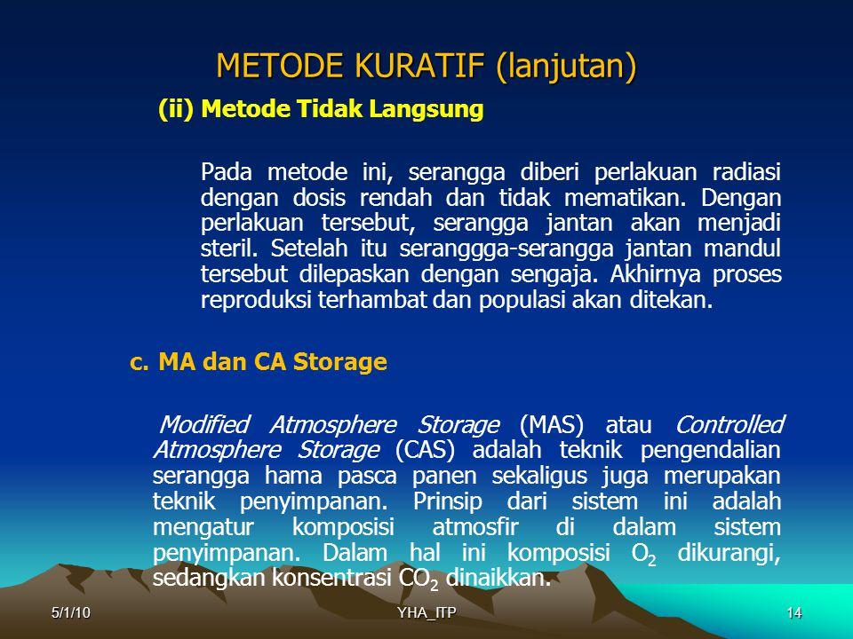 14 METODE KURATIF (lanjutan) (ii) Metode Tidak Langsung Pada metode ini, serangga diberi perlakuan radiasi dengan dosis rendah dan tidak mematikan.