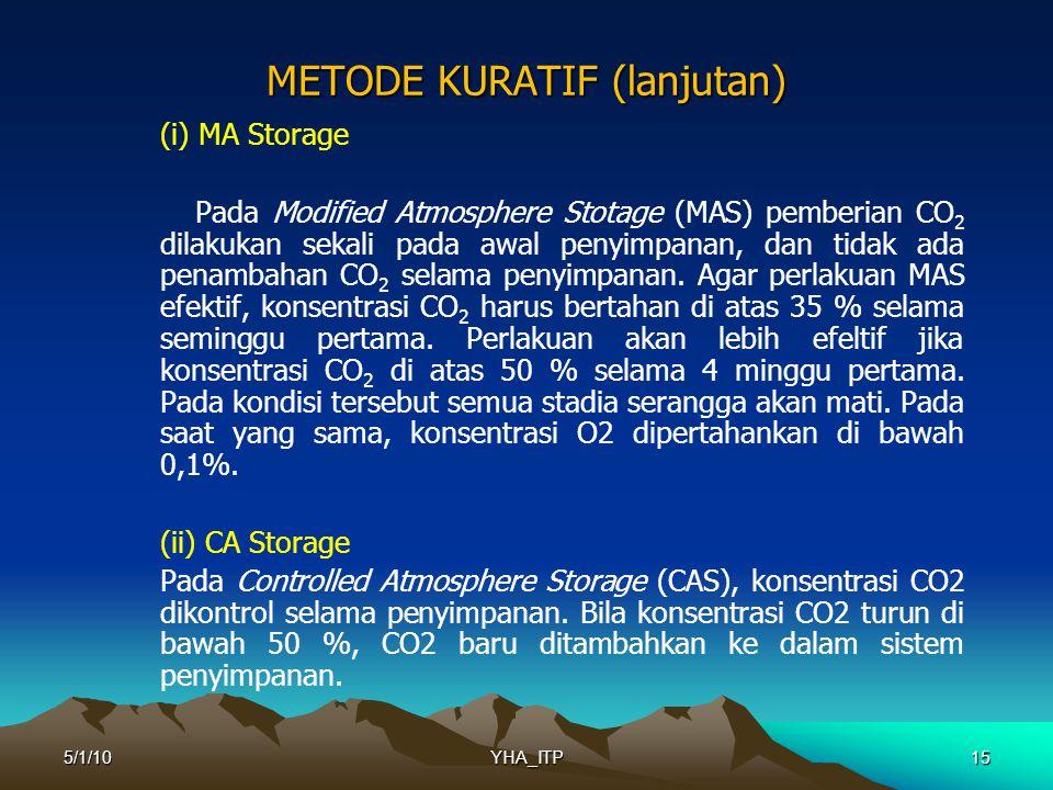 15 METODE KURATIF (lanjutan) (i) MA Storage Pada Modified Atmosphere Stotage (MAS) pemberian CO 2 dilakukan sekali pada awal penyimpanan, dan tidak ada penambahan CO 2 selama penyimpanan.