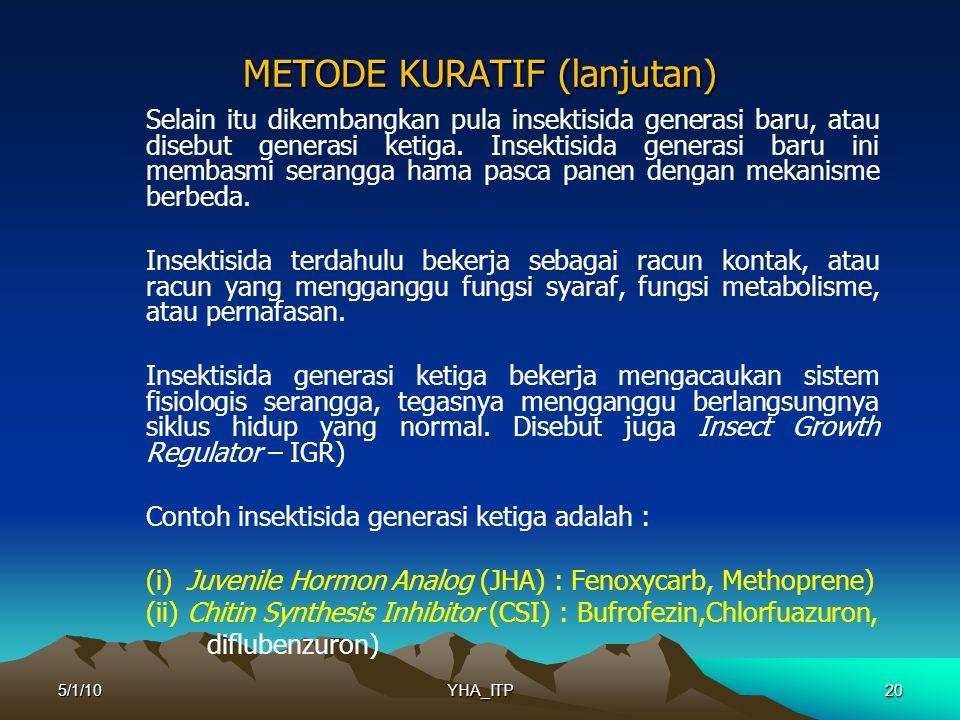 20 METODE KURATIF (lanjutan) Selain itu dikembangkan pula insektisida generasi baru, atau disebut generasi ketiga.