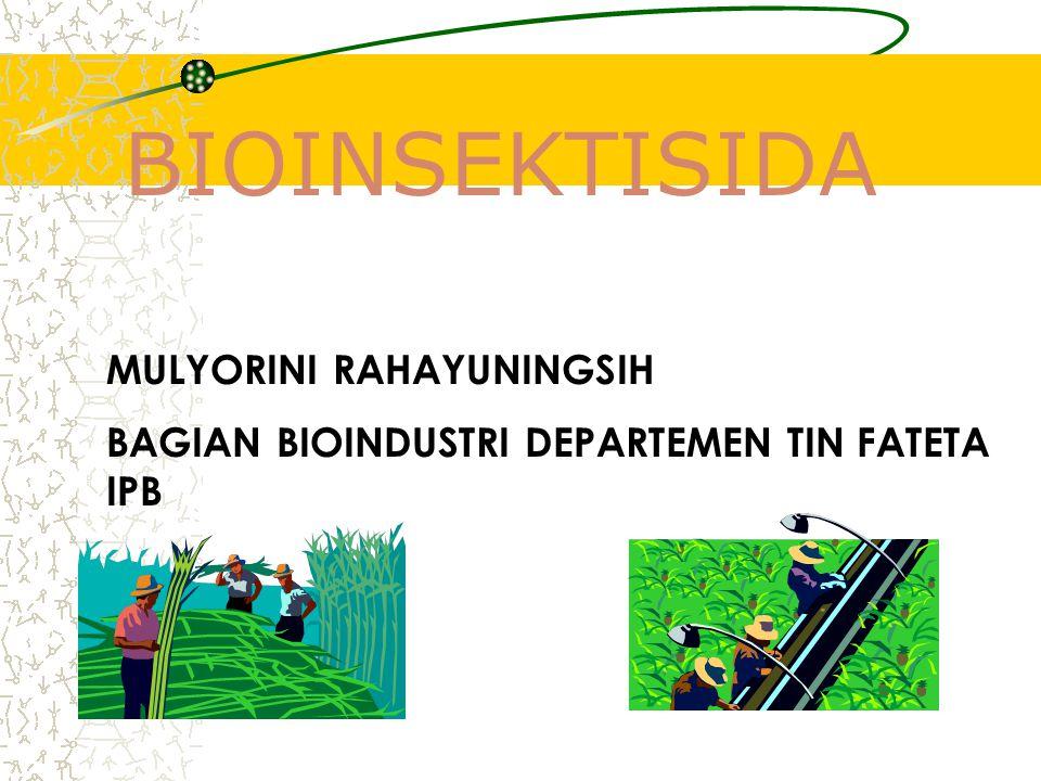 BIOINSEKTISIDA MULYORINI RAHAYUNINGSIH BAGIAN BIOINDUSTRI DEPARTEMEN TIN FATETA IPB